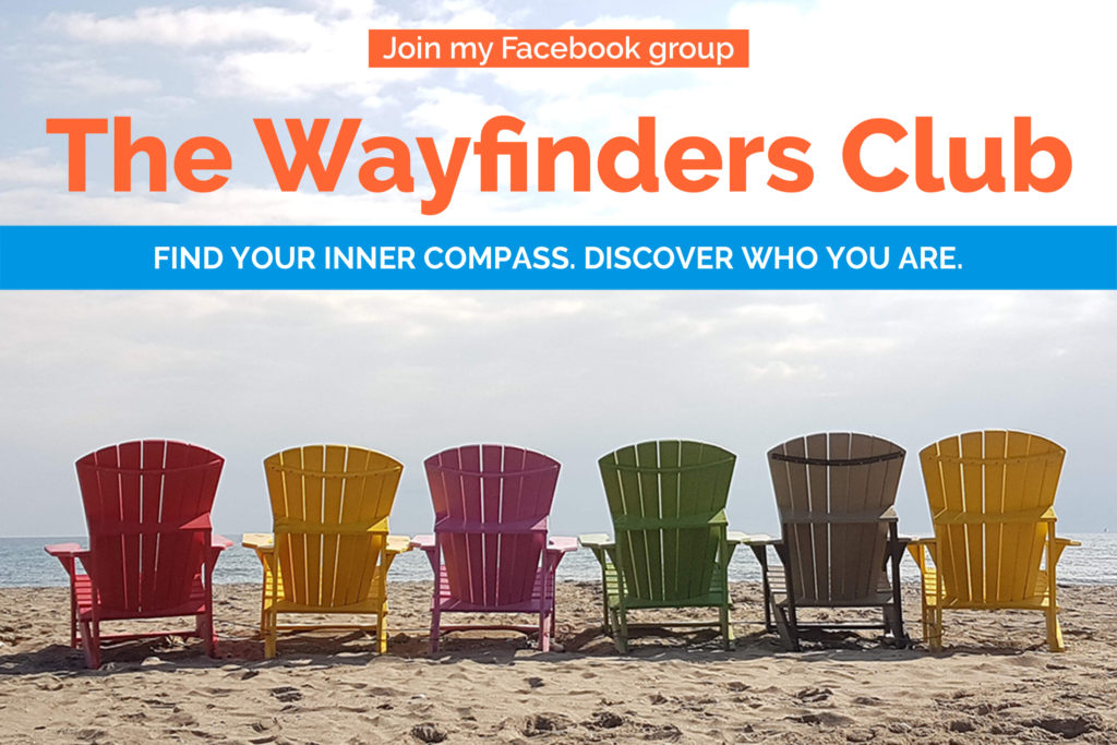 Join my Facebook group: The Wayfinders Club. Find your inner compass. Discover who you are.