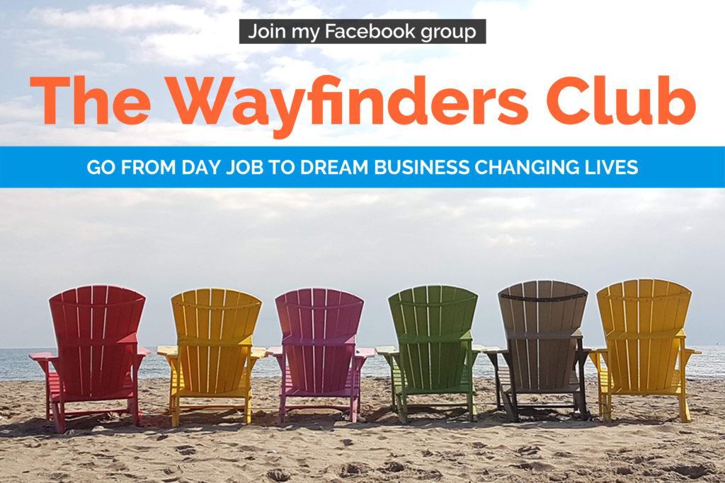Join my Facebook group The Wayfinders Club Go from day job to dream business changing lives