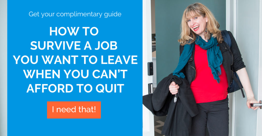 Get your complimentary guide: How to survive a job you want to leave when you can't afford to quit